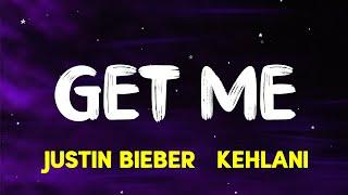 Justin Bieber - Get Me (feat. Kehlani) (Lyrics)