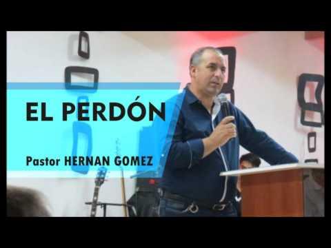 EL PERDON - Pastor Hernán Gomez - Predica