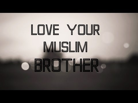LOVE YOUR MUSLIM BROTHER