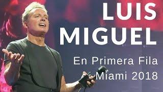 Luis Miguel en vivo desde la primera fila - Miami 2 Junio 20...