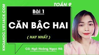 Toán Học 9 - Bài 1 - Căn Bậc Hai - Cô Ngô Hoàng Ngọc Hà (HAY NHẤT)