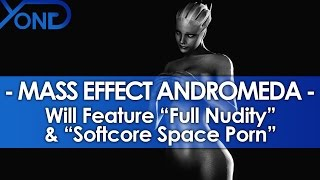 """Mass Effect Andromeda Will Feature """"Full Nudity"""" & """"Softcore Space Porn"""". This is Not a Drill."""