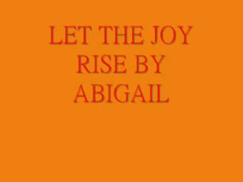 LET THE JOY RISE BY ABIGAIL
