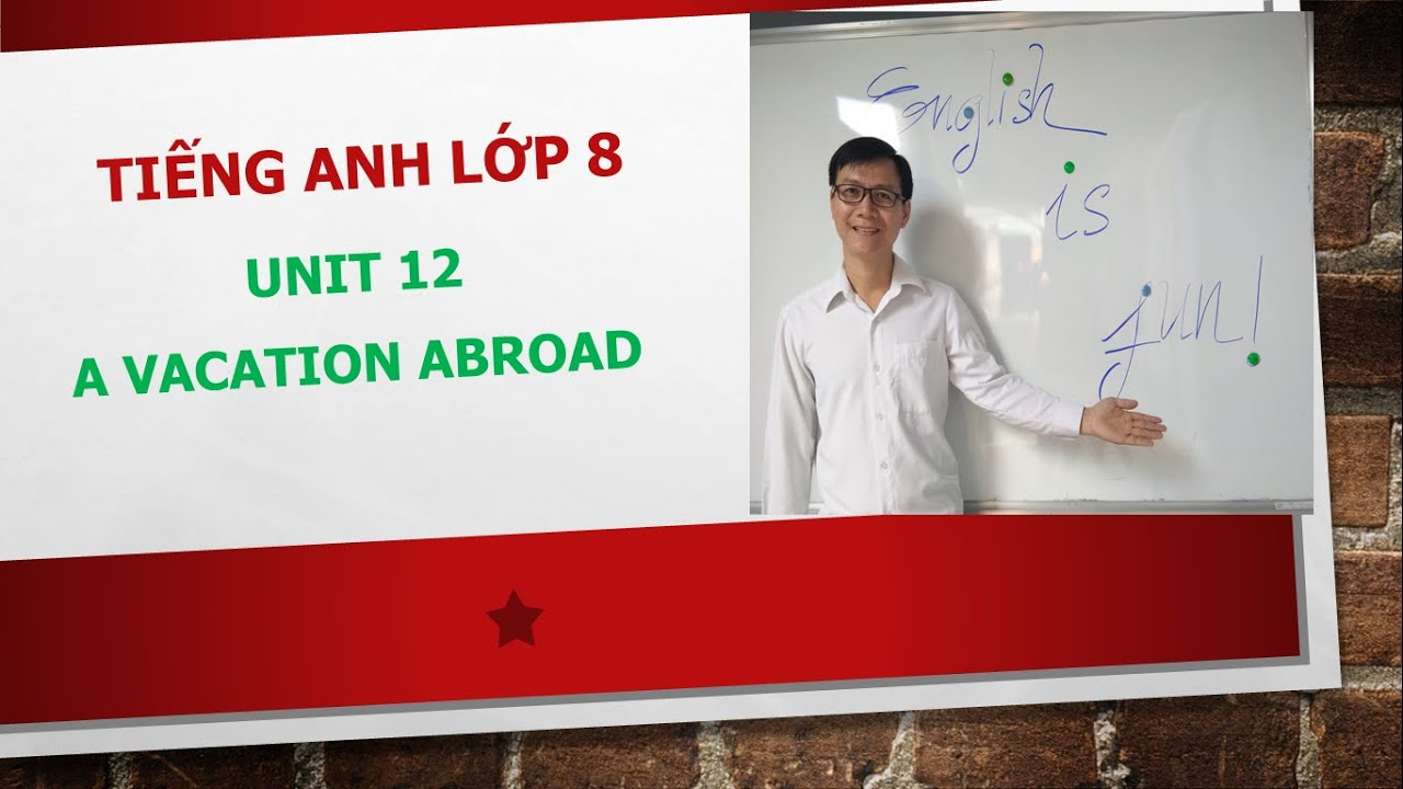 (Tiếng Anh Lớp 8) Unit 12 – A Vacation Abroad-Language Focus