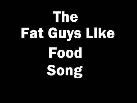 The Fat Guys Like Food Song