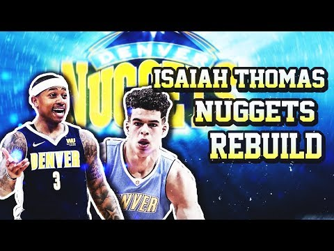 ISAIAH THOMAS TO DENVER! 2019 Denver Nuggets Rebuild | NBA 2K18 MyLeague