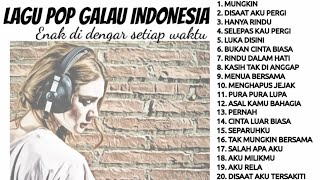 Lagu Pop Indonesia Galau Pilihan, Musik Pop Indo Galau Terpopuler Enak Di Dengar Setiap Waktu