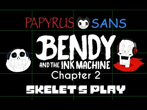 Papyrus and Sans Skelet's Play - BENDY AND THE INK MACHINE CHAPTER 2