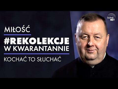 Ks. Marek Kruszewski - Kochać to znaczy słuchać #RekolekcjeWKwarantannie #Miłość - cz. 2