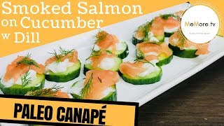 5 MINUTE PALEO CANAPÉ // Smoked Salmon on Cucumber with Dill // MeMore