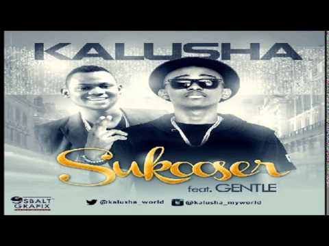Download Kalusha ft. Gentle – Sukooser
