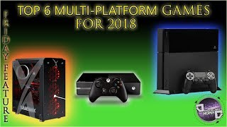 Friday Top 6 | TOP 6 MULTI-PLATFORM GAMES FOR 2018