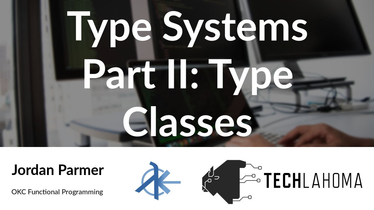 25a22256562 OKC Functional Programming: Jordan Parmer - Type Systems Part II - Type  Classes