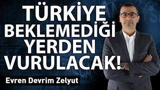 Türkiye beklemediği yerden vurulacak!