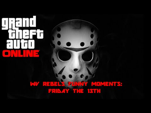 GTA Online: WV Rebels Funtage (Friday the 13th)