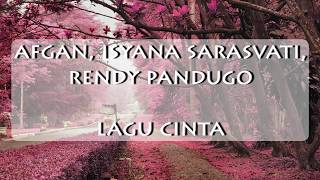 AFGAN, ISYANA SARASVATI, RENDY PANDUGO - LAGU CINTA (LIRIK)