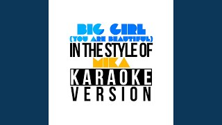 Big Girl (You Are Beautiful) (In the Style of Mika) (Karaoke Version)