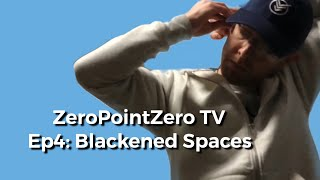 ZeroPointZero TV Ep4: Blackened Spaces