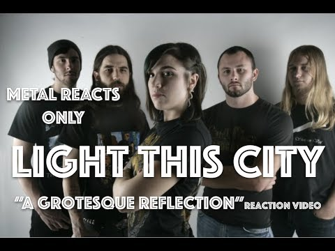 "LIGHT THIS CITY ""A Grotesque Reflection"" Reaction Video 