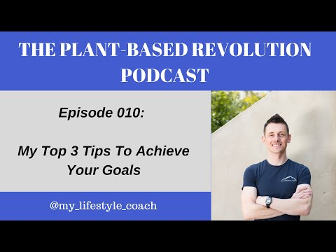 My Top 3 Tips To Achieve Your Goals [#010]