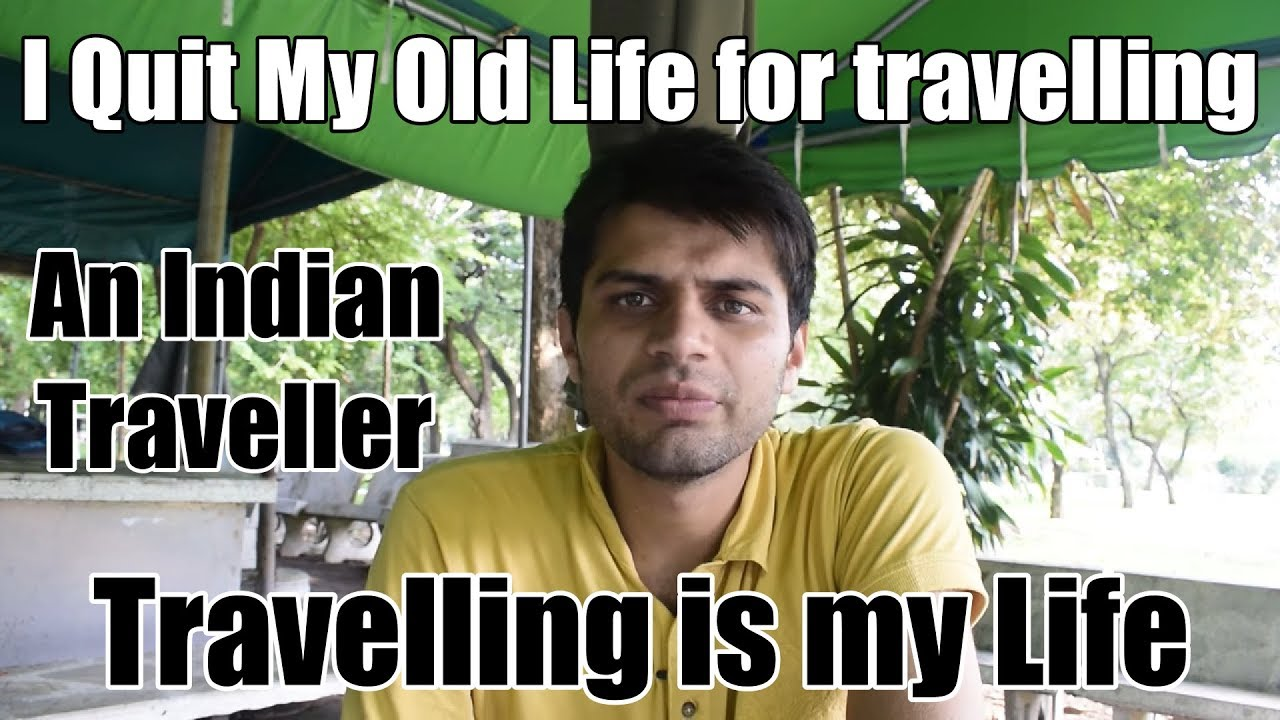 I Quit my Old Life for Travelling ( Travel Inspiration ) An Indian Traveller
