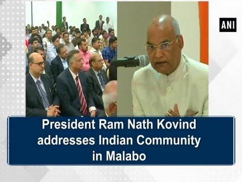 President Ram Nath Kovind addresses Indian Community in Malabo - ANI News