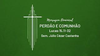 Perdão e Comunhão - Sem. Júlio Cézar Castanha   IPNL   24.05.2020