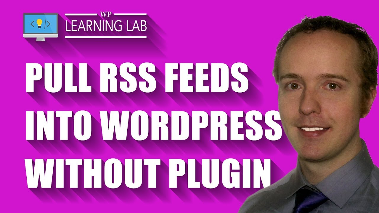 WordPress RSS Aggregator Code To Pull RSS Feed Content On Your Page Manually