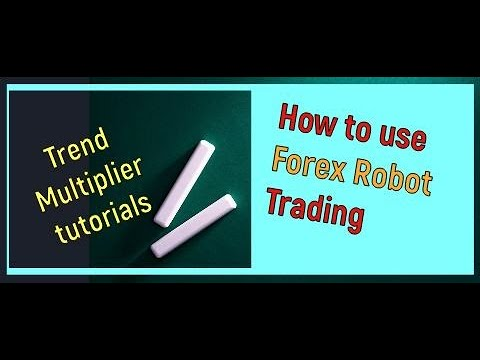 how-forex-trading-robot-works--trend-multiplier-robot-settings