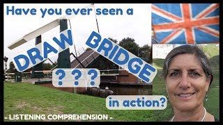 Have you ever seen a DRAWBRIDGE in action?  - Listening Comprehension