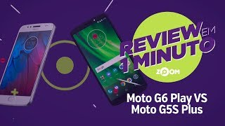 Moto G6 Play vs Moto G5S Plus  - Análise | REVIEW EM 1 MINUTO - ZOOM