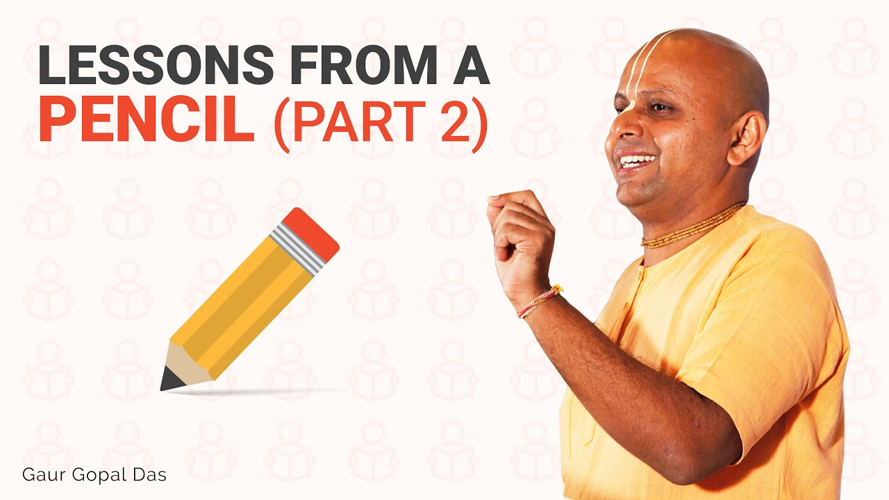 Lessons from a Pencil (Part 2 ) by Gaur Gopal Das