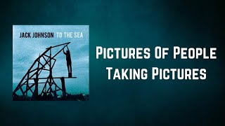 Jack Johnson - Pictures Of People Taking Pictures (Lyrics)