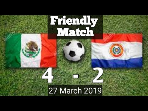HIGHLIGHTS Mexico vs Paraguay ( 4 – 2 ) International Match 27 March 2019