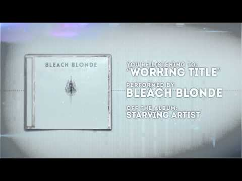 Bleach Blonde - Working Title