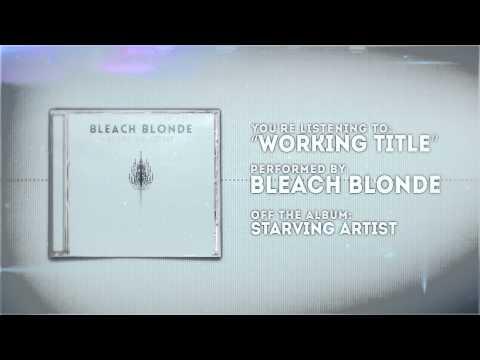 Bleach Blonde - Working Title