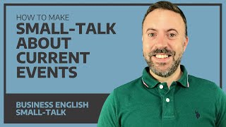 How To Make Small-Talk About Current Events - English Conversation Lesson