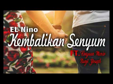 EL Nino - Kembalikan Senyum Ft. Renyaan Mario x Nanji Yoseph ( Official Music Audio )