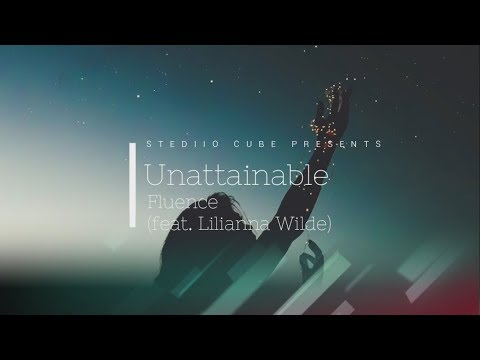 Fluencee- Unattainable (feat. Lilianna Wilde) Lyric Video