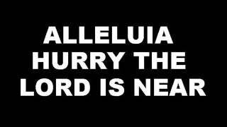 ALLELUIA HURRY THE LORD IS NEAR