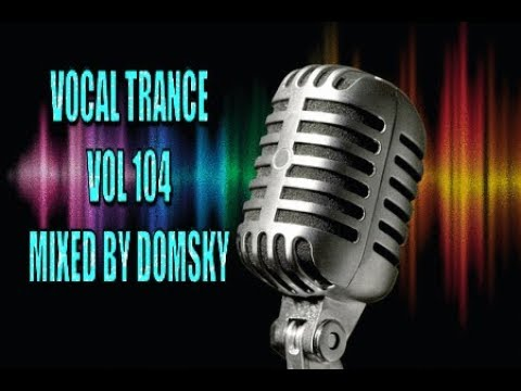 VOCAL TRANCE VOL 104    MIXED BY DOMSKY