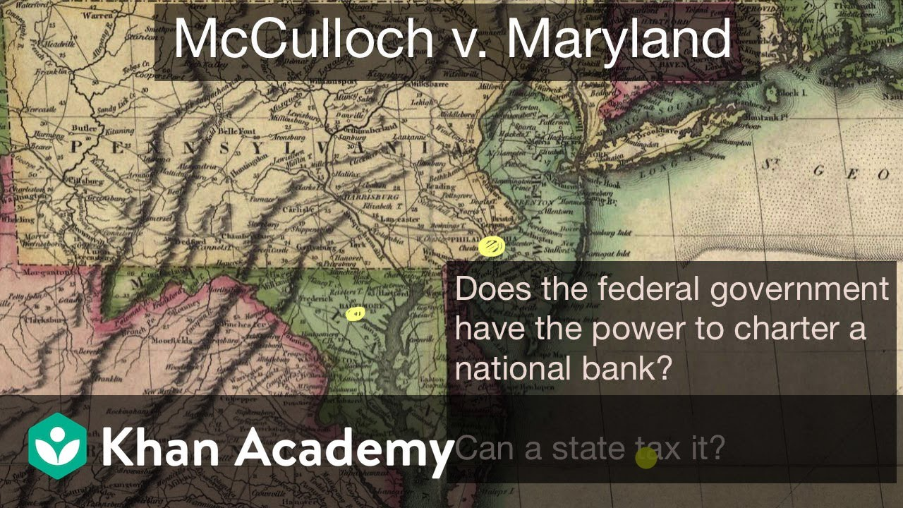 McCulloch v  Maryland - case facts (video)   Khan Academy
