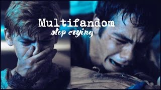 Sad Multifandom | Stop Crying.