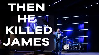1.10.21 | Pastor Todd Smith | Then He Killed James