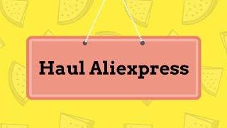 Unboxing y Haul Aliexpress con ¡Mogollón de Labiales!
