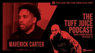 Tuff Juice EP14 - Maverick Carter remembers where he came from building success with LeBron James.