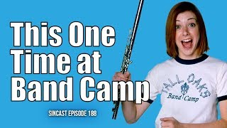SinCast 189 - This One Time At Band Camp