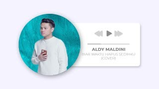 Gambar cover ALDY MALDINI (COVER) -  BIAR WAKTU HAPUS SEDIHKU BY HANIN DHIYA | MADE IN MUSIC