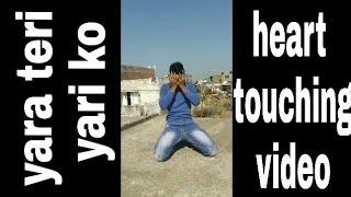 Yara  teri yari ko   heart touching video