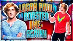 Logan Paul ROASTED Me AGAIN !!! (NOW IM MAD)